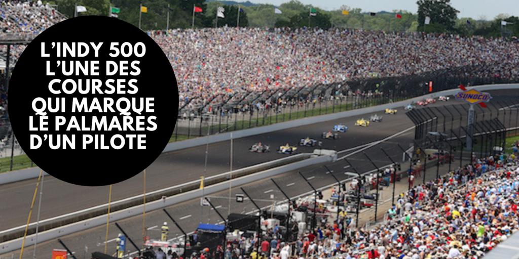 L'Indy 500 est sans contredit l'une des courses qui marque le palmarès d'un pilote aux côtés du Grand Prix de Monaco et des 24hrs du Mans.